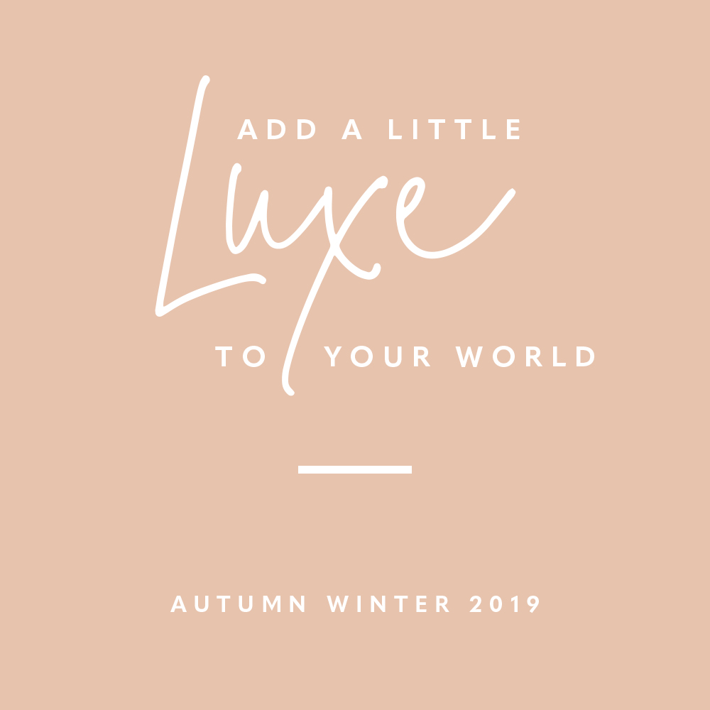 Add a little luxe to your world – Autumn Winter 2019 is here