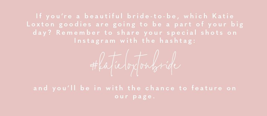 If you're a beautiful bride-to-be, which Katie Loxton goodies are going to be a part of your big day? Remember to share your special shots on Instagram with the hashtag: #katieloxtonbride and you'll be in with the chance to feature on our page.