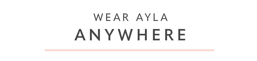 Wear Ayla anywhere