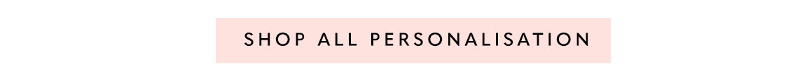 SHOP ALL PERSONALISATION